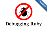 Debugging Ruby (revised)